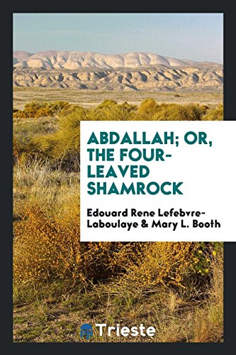 Abdallah; or, The four-leaved shamrock: Laboulaye, Edouard Rene