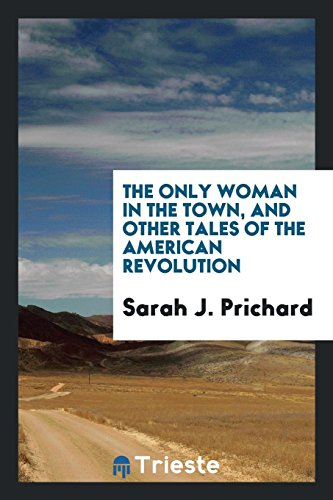 9780649213832: The only woman in the town, and other tales of the American Revolution