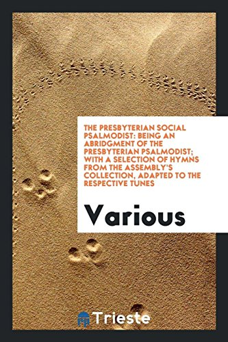 The Presbyterian Social Psalmodist: Being an Abridgment: Various