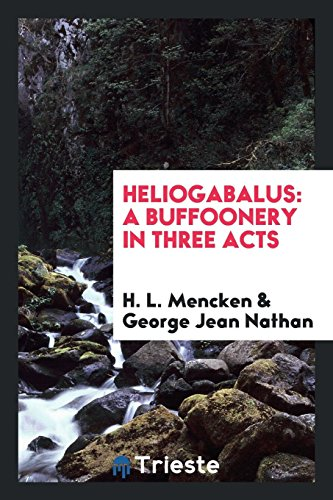 9780649220748: Heliogabalus: a buffoonery in three acts