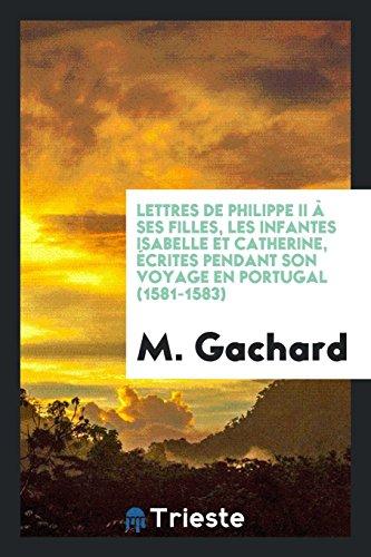 Lettres de Philippe II à ses filles,: Gachard, M.
