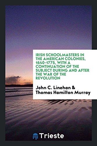 Irish Schoolmasters in the American Colonies, 1640-1775,: John C Linehan