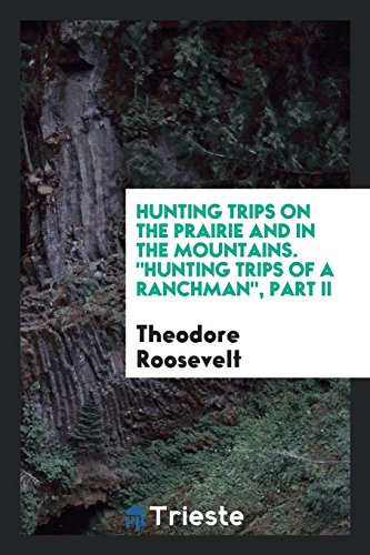 Hunting Trips on the Prairie and in: Roosevelt, Theodore