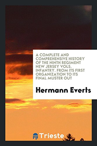 9780649234547: A complete and comprehensive history of the Ninth Regiment New Jersey Vols. Infantry. From its first organization to its final muster out
