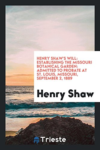 9780649235605: Henry Shaw's will: establishing the Missouri Botanical Garden: admitted to probate at St. Louis, Missouri, September 2, 1889
