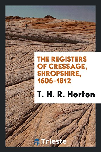 The registers of Cressage, shropshire, 1605-1812: Horton, T. H.