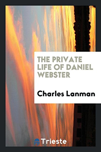 The Private Life of Daniel Webster (Paperback): Charles Lanman