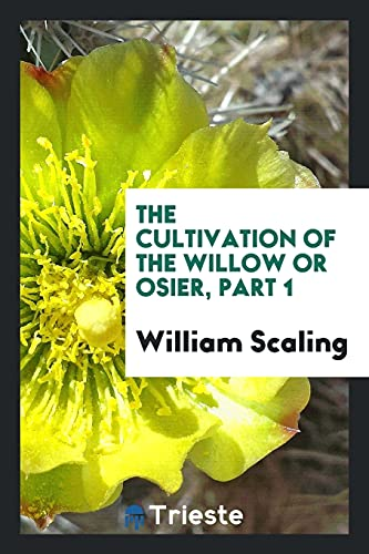 9780649258482: The cultivation of the willow or osier, Part 1