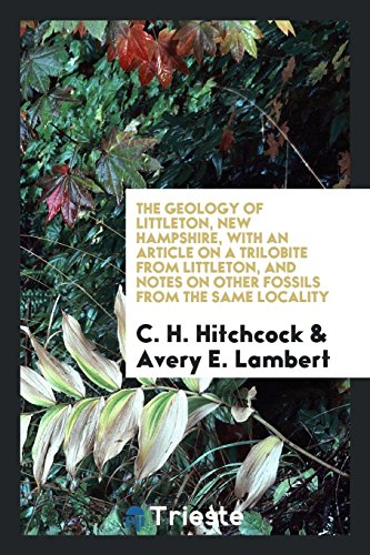 The Geology of Littleton, New Hampshire, with: C. H. Hitchcock;