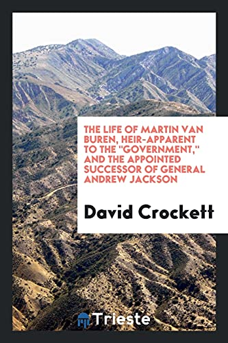 The Life of Martin Van Buren, Heir-Apparent: Crockett, David