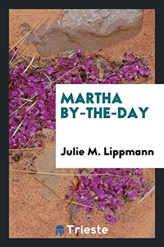 Martha By-The-Day (Paperback): Julie M Lippmann