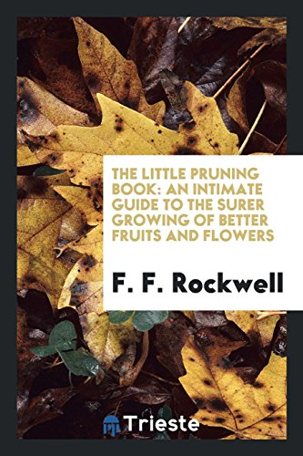 The Little Pruning Book: An Intimate Guide: F F Rockwell