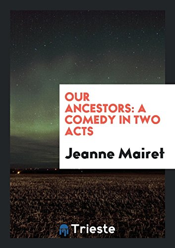 Our Ancestors: A Comedy in Two Acts: Jeanne Mairet