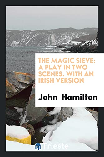 9780649303229: The Magic Sieve: A Play in Two Scenes. With an Irish version