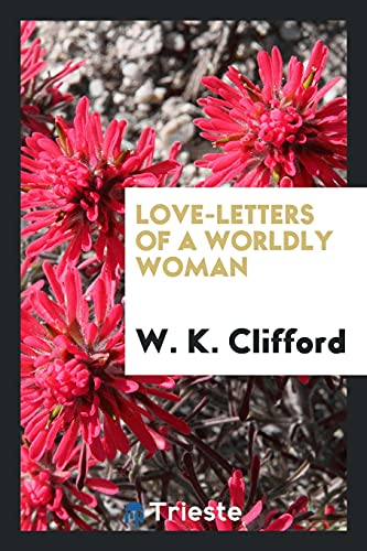 Love-letters of a worldly woman: Clifford, W. K.