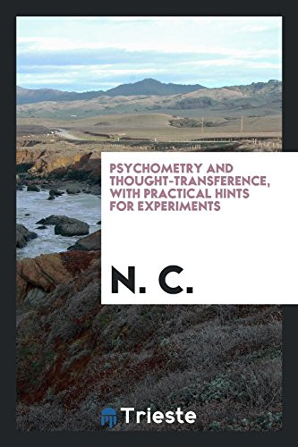 Psychometry and Thought-Transference, with Practical Hints for: N C