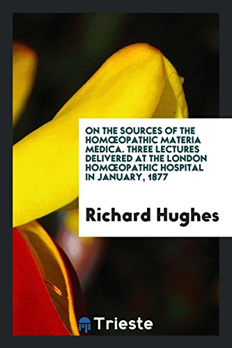 On the Sources of the Homoeopathic Materia: Richard Hughes MD