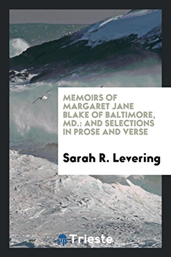 Memoirs of Margaret Jane Blake of Baltimore,: Sarah R Levering