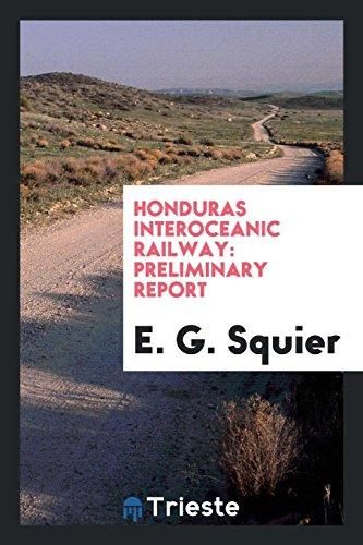 Honduras Interoceanic Railway: Preliminary Report (Paperback): E G Squier