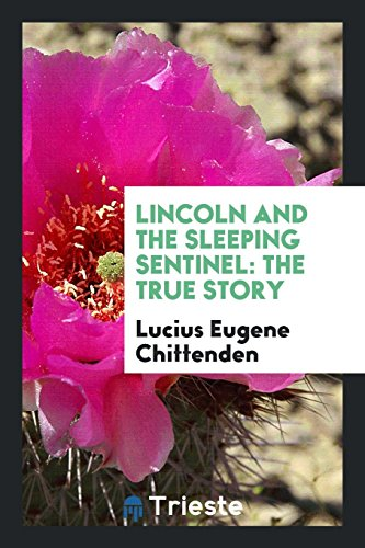 Lincoln and the Sleeping Sentinel: Chittenden, Lucius Eugene