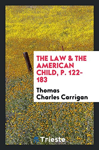 The Law the American Child, P. 122-183: Thomas Charles Carrigan
