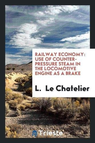 Railway Economy: Use of Counter-Pressure Steam in: L Le Chatelier