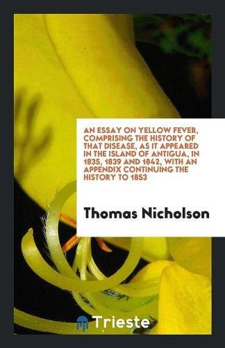 An essay on yellow fever, comprising the: Nicholson, Thomas