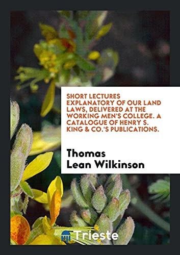 Short Lectures Explanatory of Our Land Laws,: Thomas Lean Wilkinson
