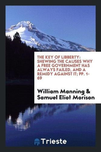 The Key of Libberty: Shewing the Causes: William Manning