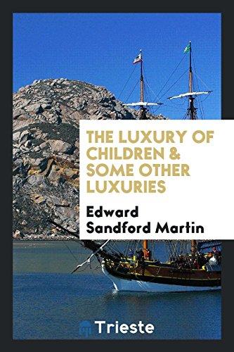 The Luxury of Children Some Other Luxuries: Edward Sandford Martin