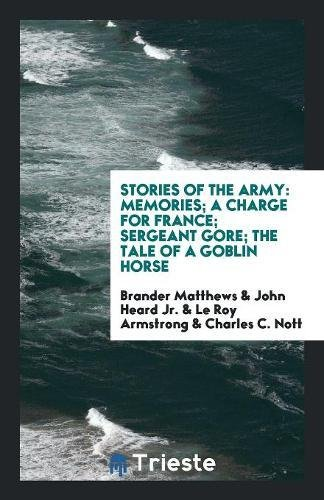 Stories of the Army: Memories; A Charge: Brander Matthews; John