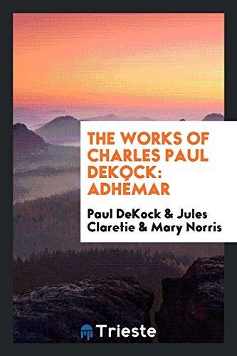 The Works of Charles Paul Dekock: Adhemar: Paul Dekock