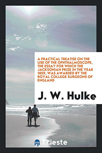 A Practical Treatise on the Use of: J W Hulke