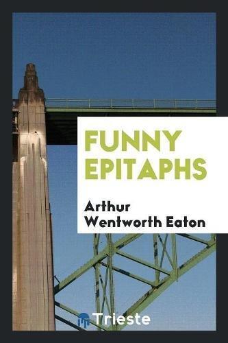 Funny Epitaphs (Paperback): Arthur Wentworth Eaton