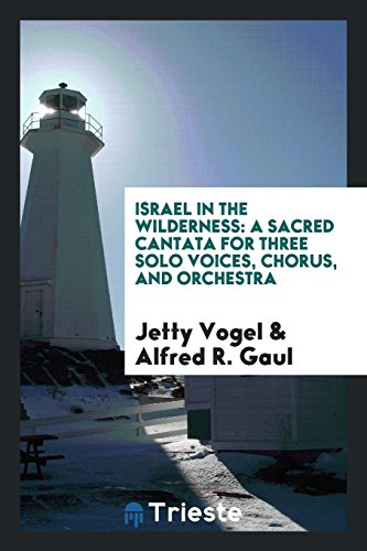 Israel in the Wilderness: A Sacred Cantata: Jetty Vogel, Alfred