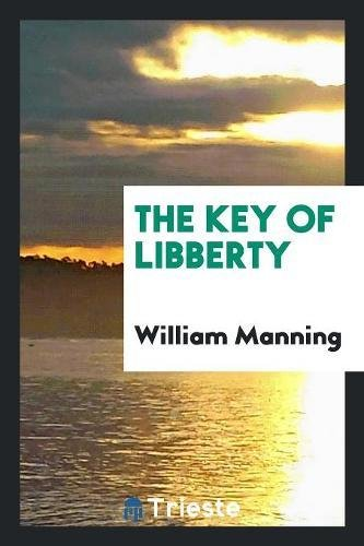 The Key of Libberty (Paperback): William Manning
