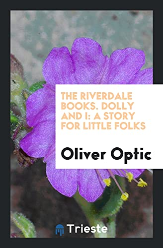 The Riverdale Books. Dolly and I: A: Oliver Optic