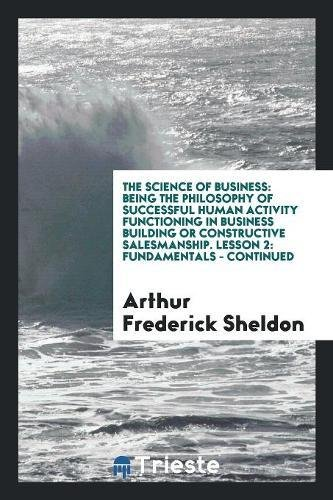 The Science of Business: Being the Philosophy: Arthur Frederick Sheldon