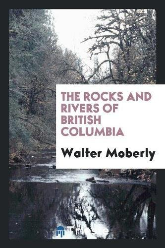 9780649440627: The Rocks and Rivers of British Columbia