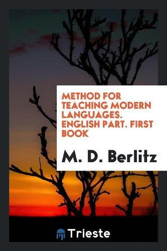 Method for Teaching Modern Languages. English Part.: M D Berlitz