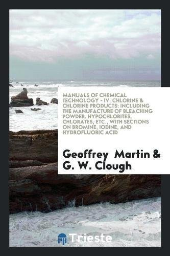 Manuals of Chemical Technology - IV. Chlorine: Geoffrey Martin