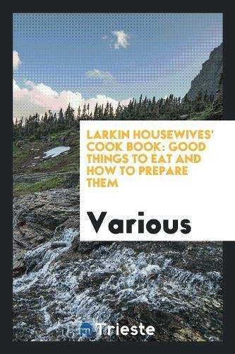 Larkin Housewives Cook Book: Good Things to: Various