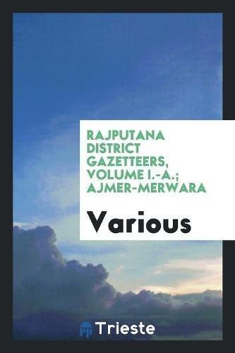 Rajputana District Gazetteers, Volume I.-A.; Ajmer-Merwara (Paperback): Various