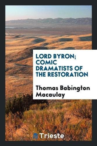 Lord Byron; Comic Dramatists of the Restoration: Macaulay, Thomas Babington