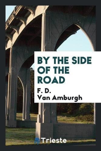 By the Side of the Road: Amburgh, F. D.