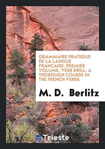 Grammaire Pratique de la Langue Francaise. Premier: M D Berlitz