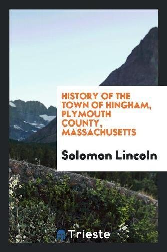 History of the Town of Hingham, Plymouth: Lincoln, Solomon
