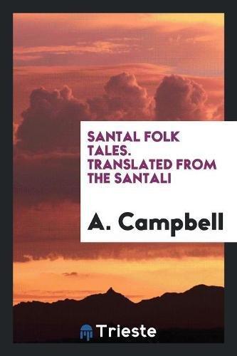Santal Folk Tales. Translated from the Santali: A Campbell