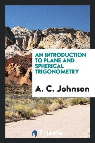 An Introduction to Plane and Spherical Trigonometry: A. C. Johnson