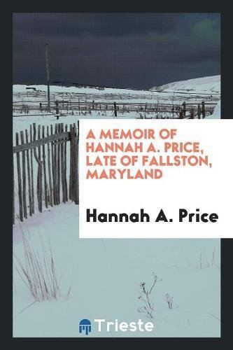 9780649491155: A Memoir of Hannah A. Price, Late of Fallston, Maryland